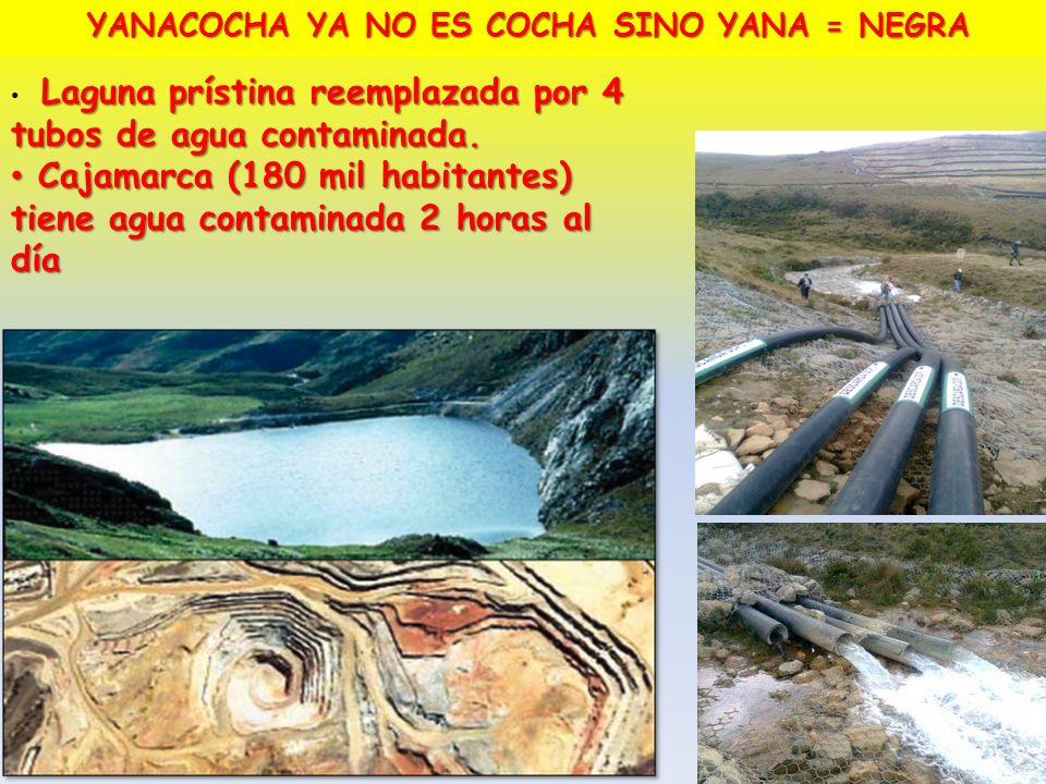 YANACOCHA YA NO ES COCHA SINO YANA = NEGRA Laguna prístina reemplazada por 4 tubos de agua contaminada. Laguna prístina reemplazada por 4 tubos de agu