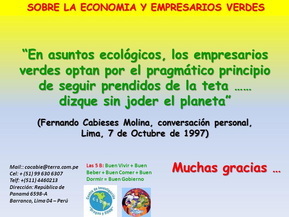 En asuntos ecológicos, los empresarios verdes optan por el pragmático principio de seguir prendidos de la teta …… dizque sin joder el planeta (Fernand