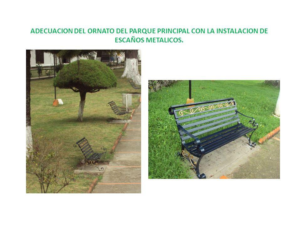 ADECUACION DEL ORNATO DEL PARQUE PRINCIPAL CON LA INSTALACION DE ESCAÑOS METALICOS.