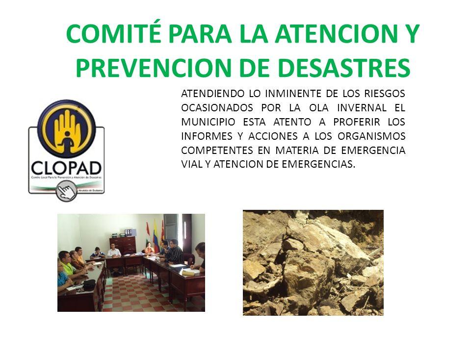 COMITÉ PARA LA ATENCION Y PREVENCION DE DESASTRES ATENDIENDO LO INMINENTE DE LOS RIESGOS OCASIONADOS POR LA OLA INVERNAL EL MUNICIPIO ESTA ATENTO A PROFERIR LOS INFORMES Y ACCIONES A LOS ORGANISMOS COMPETENTES EN MATERIA DE EMERGENCIA VIAL Y ATENCION DE EMERGENCIAS.