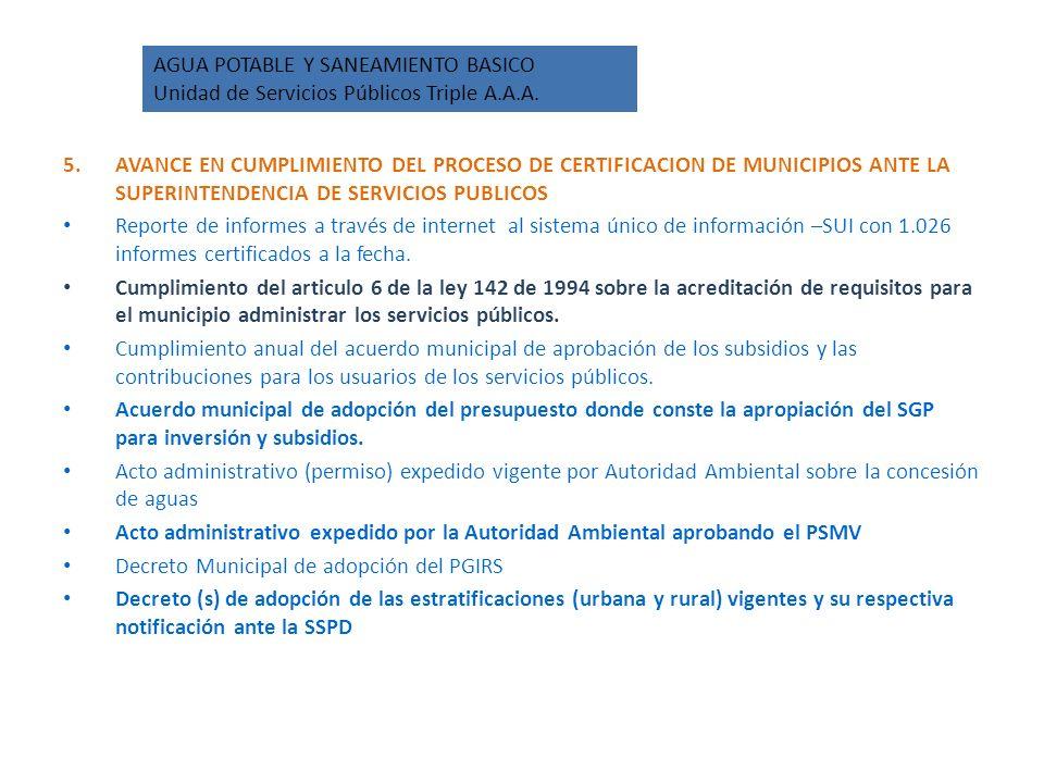 CERTIFICACION SSPD 5.AVANCE EN CUMPLIMIENTO DEL PROCESO DE CERTIFICACION DE MUNICIPIOS ANTE LA SUPERINTENDENCIA DE SERVICIOS PUBLICOS Reporte de informes a través de internet al sistema único de información –SUI con 1.026 informes certificados a la fecha.