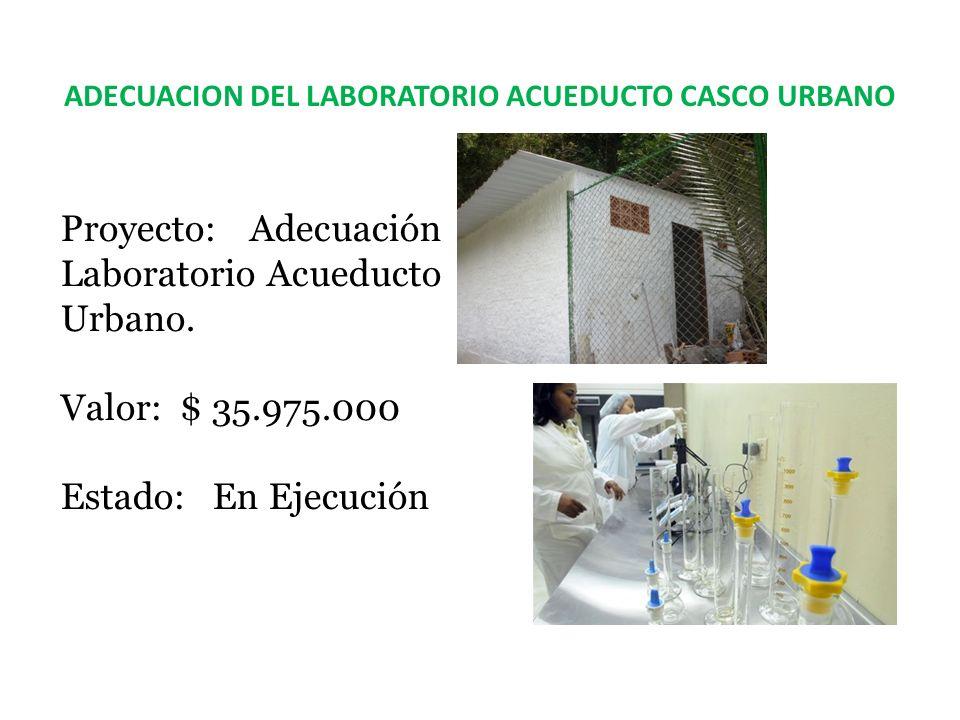 ADECUACION DEL LABORATORIO ACUEDUCTO CASCO URBANO Proyecto: Adecuación Laboratorio Acueducto Urbano.