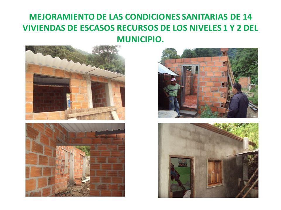 MEJORAMIENTO DE LAS CONDICIONES SANITARIAS DE 14 VIVIENDAS DE ESCASOS RECURSOS DE LOS NIVELES 1 Y 2 DEL MUNICIPIO.