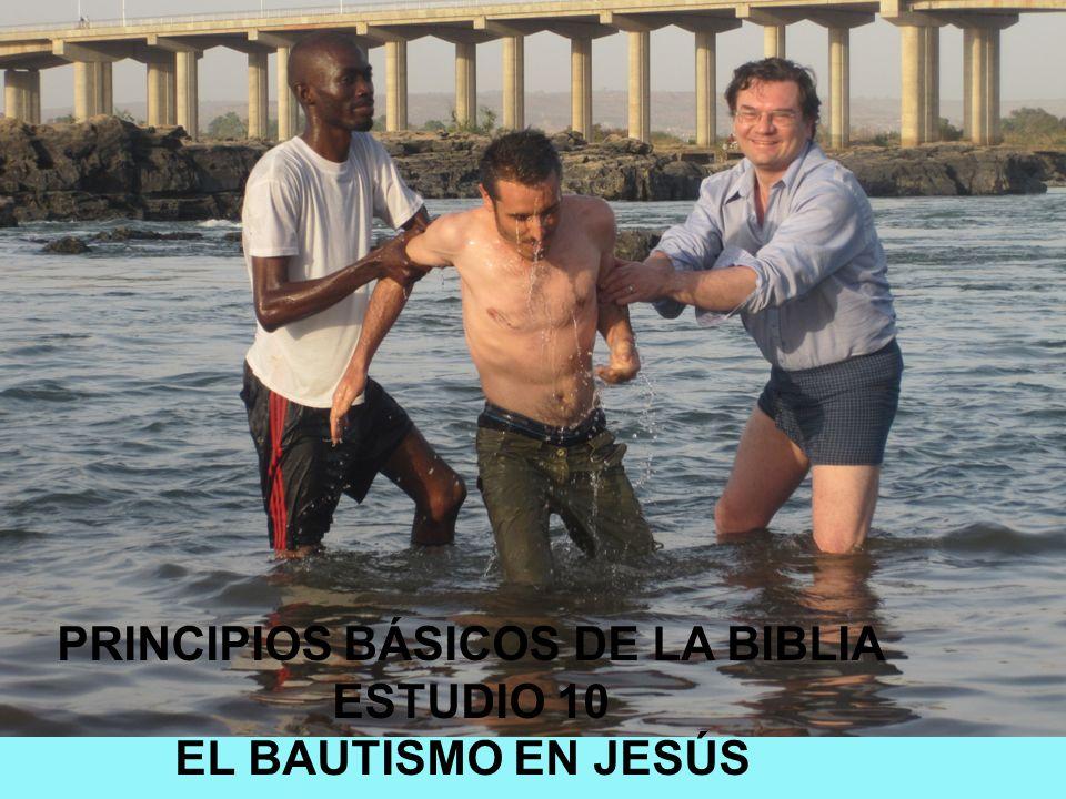 PRINCIPIOS BÁSICOS DE LA BIBLIA ESTUDIO 10 EL BAUTISMO EN JESÚS
