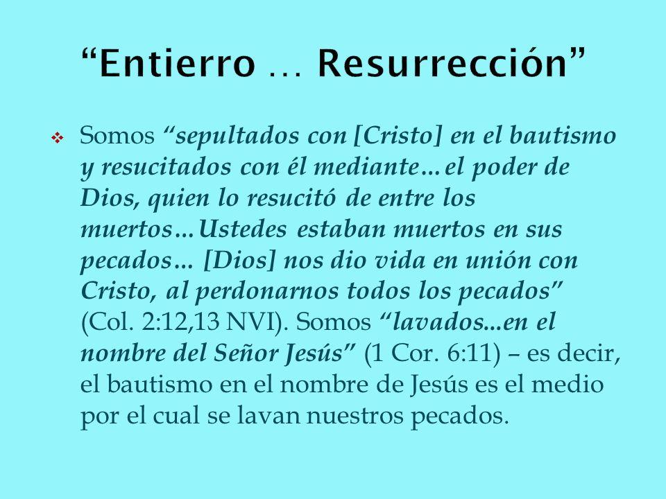 Somos sepultados con [Cristo] en el bautismo y resucitados con él mediante…el poder de Dios, quien lo resucitó de entre los muertos…Ustedes estaban mu
