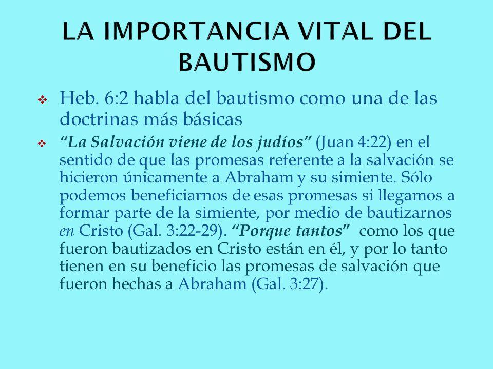 Heb. 6:2 habla del bautismo como una de las doctrinas más básicas La Salvación viene de los judíos (Juan 4:22) en el sentido de que las promesas refer