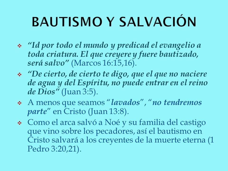 Id por todo el mundo y predicad el evangelio a toda criatura. El que creyere y fuere bautizado, será salvo (Marcos 16:15,16). De cierto, de cierto te