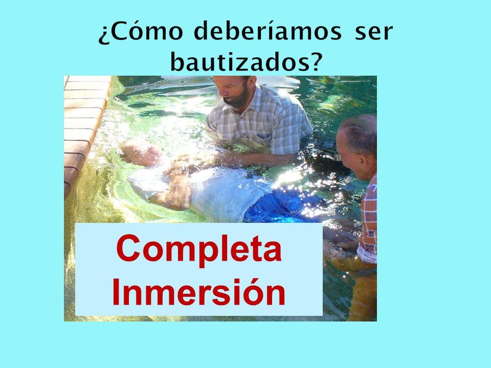 Completa Inmersión ¿Cómo deberíamos ser bautizados?