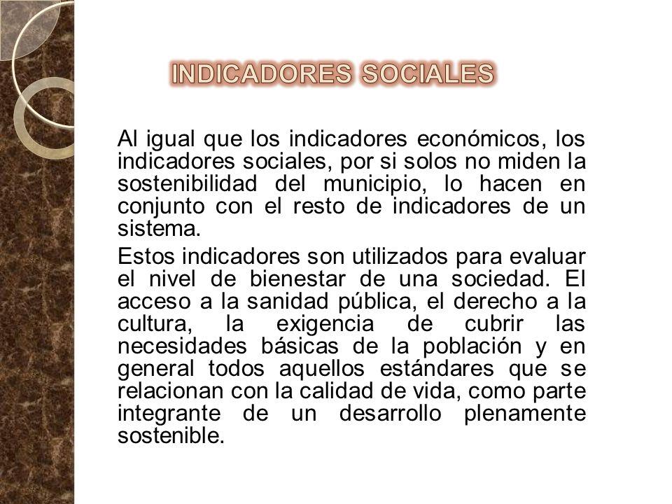 Al igual que los indicadores económicos, los indicadores sociales, por si solos no miden la sostenibilidad del municipio, lo hacen en conjunto con el