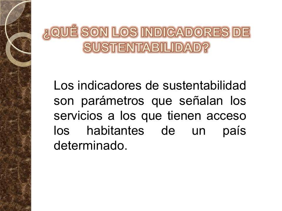 Los indicadores de sustentabilidad son parámetros que señalan los servicios a los que tienen acceso los habitantes de un país determinado.