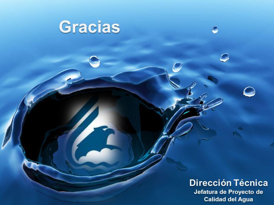 Gracias Dirección Técnica Jefatura de Proyecto de Calidad del Agua Dirección Técnica Jefatura de Proyecto de Calidad del Agua
