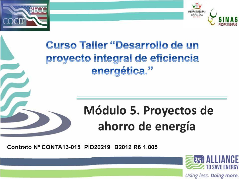Módulo 5. Proyectos de ahorro de energía Contrato Nº CONTA13-015PID20219B2012 R6 1.005