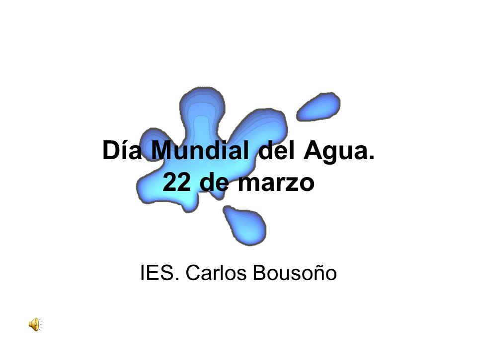 IES. Carlos Bousoño Día Mundial del Agua. 22 de marzo
