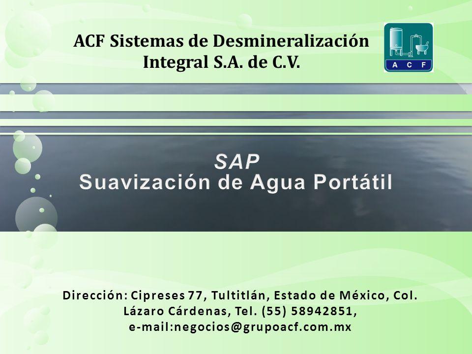 ACF Sistemas de Desmineralización Integral S.A. de C.V. Dirección: Cipreses 77, Tultitlán, Estado de México, Col. Lázaro Cárdenas, Tel. (55) 58942851,