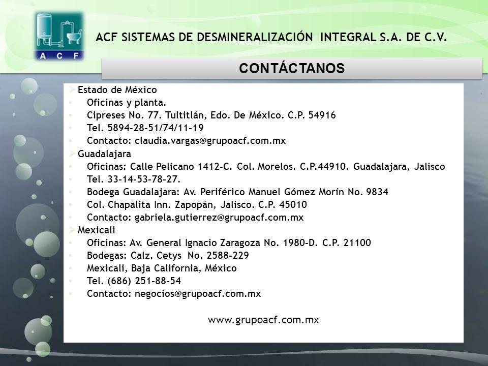 ACF SISTEMAS DE DESMINERALIZACIÓN INTEGRAL S.A. DE C.V. CONTÁCTANOS Estado de México Oficinas y planta. Cipreses No. 77. Tultitlán, Edo. De México. C.
