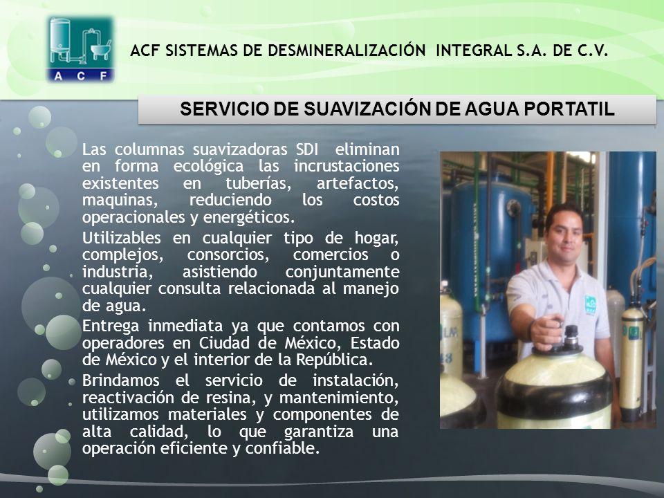 ACF SISTEMAS DE DESMINERALIZACIÓN INTEGRAL S.A. DE C.V. Las columnas suavizadoras SDI eliminan en forma ecológica las incrustaciones existentes en tub