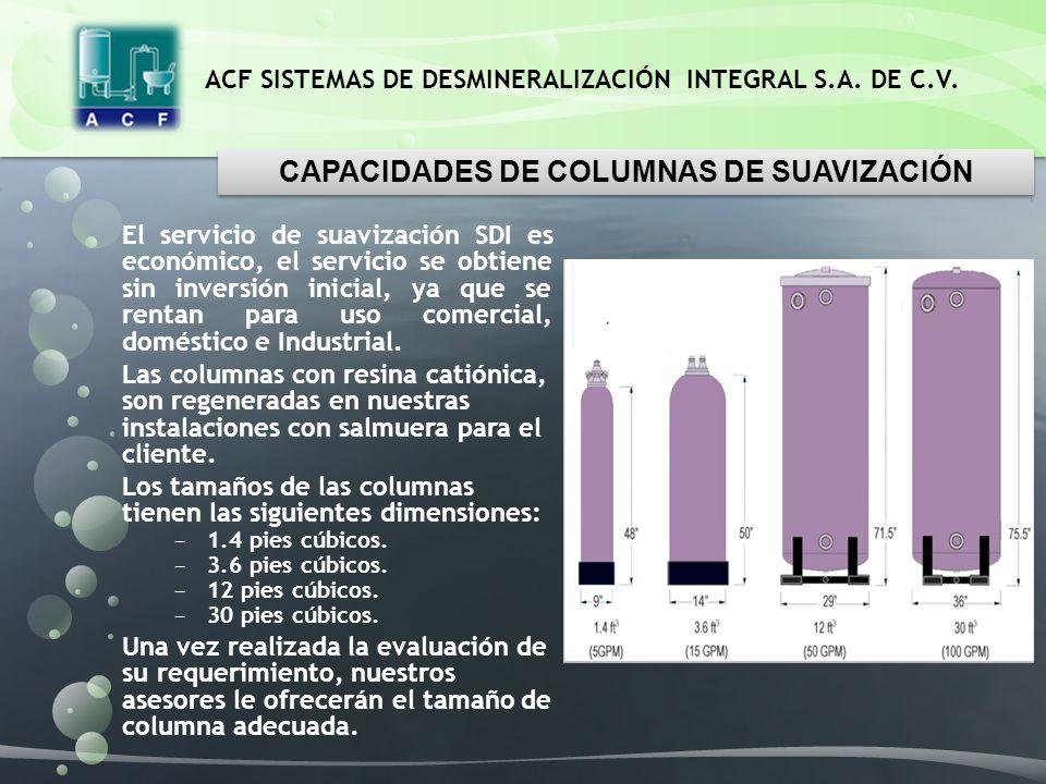 ACF SISTEMAS DE DESMINERALIZACIÓN INTEGRAL S.A. DE C.V. El servicio de suavización SDI es económico, el servicio se obtiene sin inversión inicial, ya