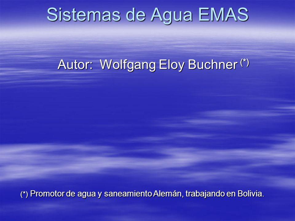 Sistemas de Agua EMAS Autor: Wolfgang Eloy Buchner (*) (*) Promotor de agua y saneamiento Alemán, trabajando en Bolivia.
