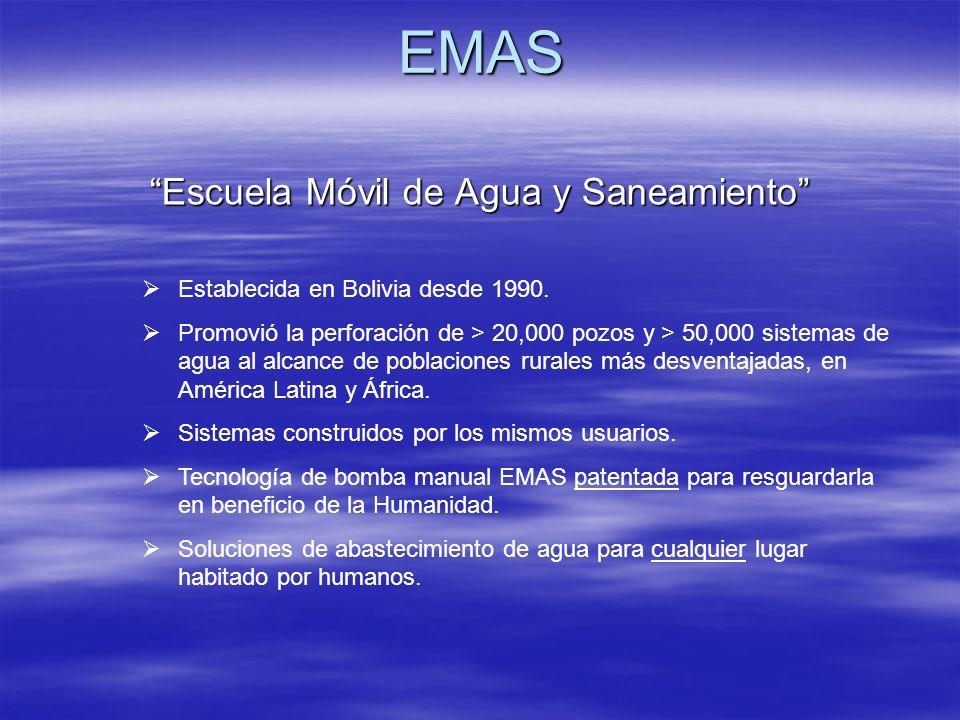 EMAS Escuela Móvil de Agua y Saneamiento Establecida en Bolivia desde 1990. Promovió la perforación de > 20,000 pozos y > 50,000 sistemas de agua al a