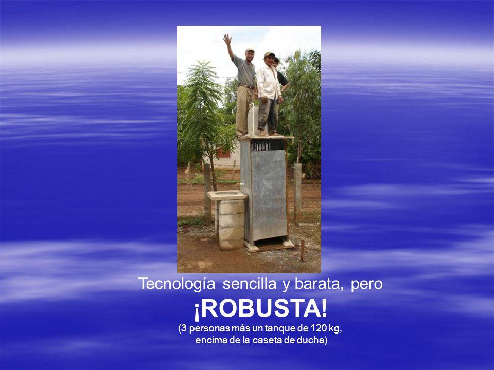 Tecnología sencilla y barata, pero ¡ROBUSTA! (3 personas más un tanque de 120 kg, encima de la caseta de ducha)
