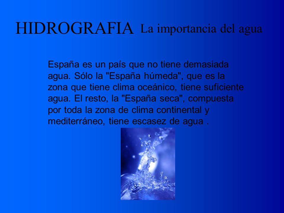 HIDROGRAFIA La importancia del agua España es un país que no tiene demasiada agua. Sólo la