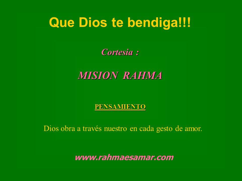 Cortesia : MISION RAHMA PENSAMIENTO Que Dios te bendiga!!! Cortesia : MISION RAHMA PENSAMIENTO Dios obra a través nuestro en cada gesto de amor. www.r