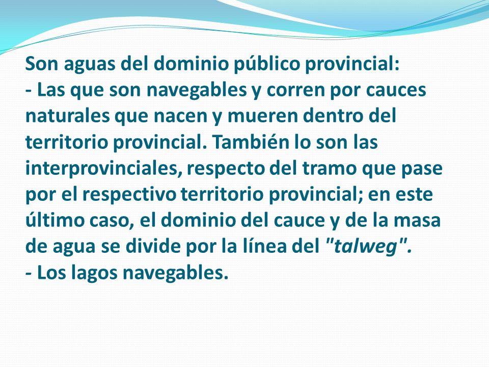 Son aguas del dominio público provincial: - Las que son navegables y corren por cauces naturales que nacen y mueren dentro del territorio provincial.
