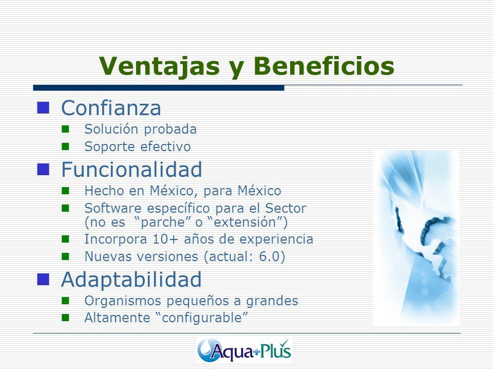 Ventajas y Beneficios Confianza Solución probada Soporte efectivo Funcionalidad Hecho en México, para México Software específico para el Sector (no es