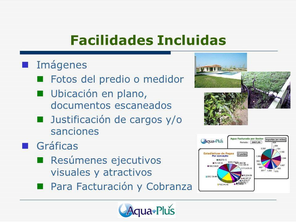 Facilidades Incluidas Imágenes Fotos del predio o medidor Ubicación en plano, documentos escaneados Justificación de cargos y/o sanciones Gráficas Res