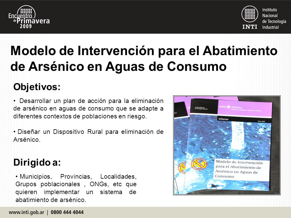 Modelo de Intervención para el Abatimiento de Arsénico en Aguas de Consumo Objetivos: Desarrollar un plan de acción para la eliminación de arsénico en