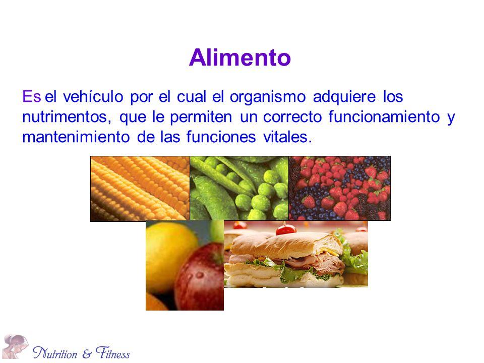 Alimento Es el vehículo por el cual el organismo adquiere los nutrimentos, que le permiten un correcto funcionamiento y mantenimiento de las funciones vitales.