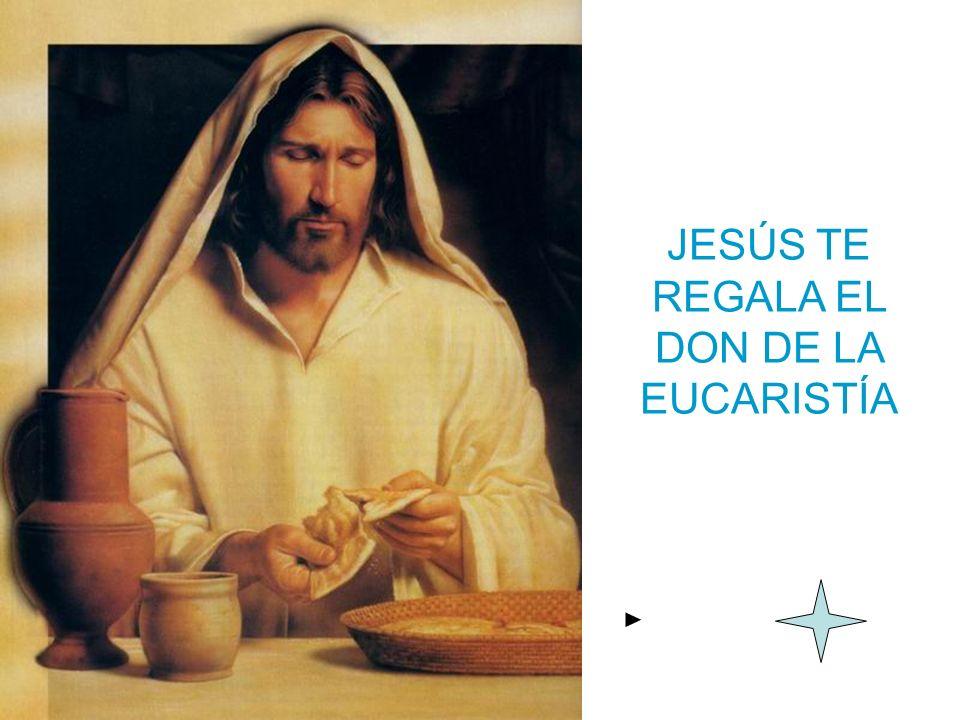 JESÚS TE REGALA EL DON DE LA EUCARISTÍA