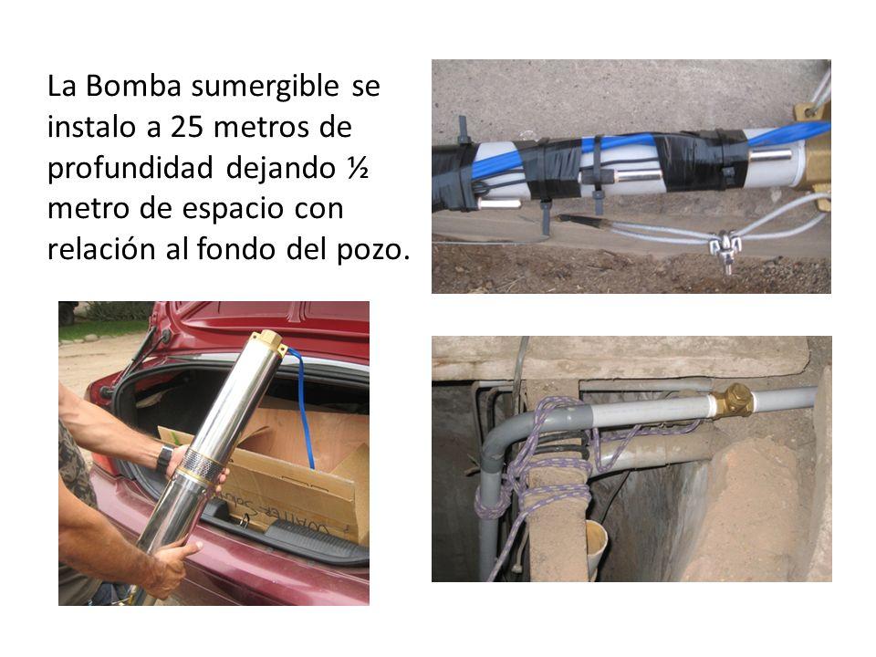 La Bomba sumergible se instalo a 25 metros de profundidad dejando ½ metro de espacio con relación al fondo del pozo.