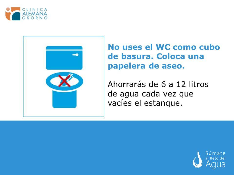 No uses el WC como cubo de basura. Coloca una papelera de aseo. Ahorrarás de 6 a 12 litros de agua cada vez que vacíes el estanque.