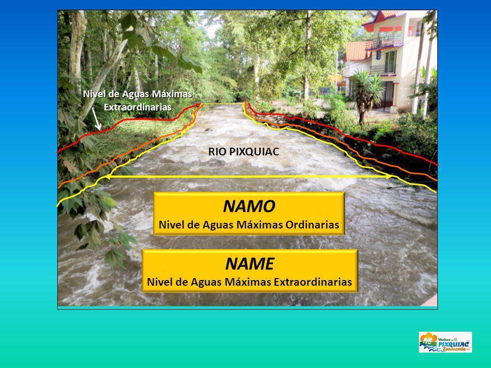 NAMO Nivel de Aguas Máximas Ordinarias RIO PIXQUIAC Nivel de Aguas Máximas Extraordinarias Nivel de Aguas Máximas Extraordinarias NAME Nivel de Aguas Máximas Extraordinarias