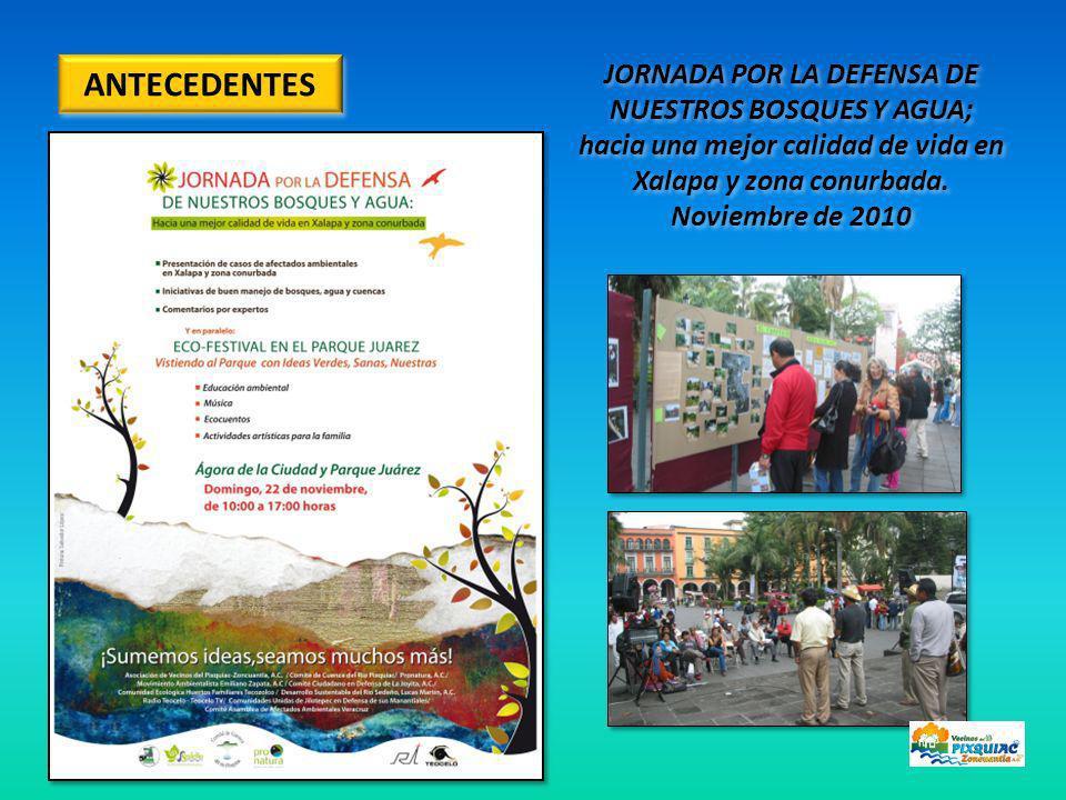 2da Jornada de Evaluación y Limpieza del Pixquiac, JELP- 2011 ANTECEDENTES Recorrido en un tramo del río y Manifiesto de Acuerdo Conjunto por la Preservación del Rio Pixquiac, con la participación de Ciudadanos y Autoridades.