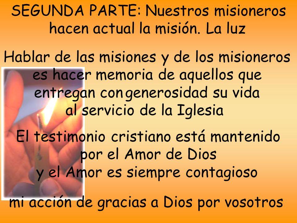SEGUNDA PARTE: Nuestros misioneros hacen actual la misión. La luz Carta del Obispo Con agradecimiento pensamos en vosotros … La actividad misionera so