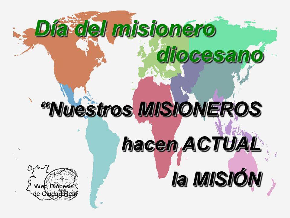 Nuestros MISIONEROS hacen ACTUAL la MISIÓN Nuestros MISIONEROS hacen ACTUAL la MISIÓN Día del misionero diocesano diocesano
