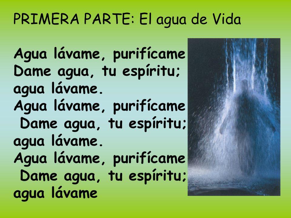 PRIMERA PARTE: El agua de Vida Agua lávame, purifícame.
