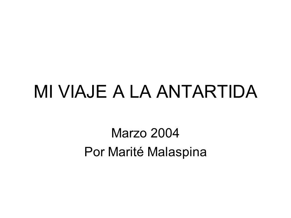 MI VIAJE A LA ANTARTIDA Marzo 2004 Por Marité Malaspina