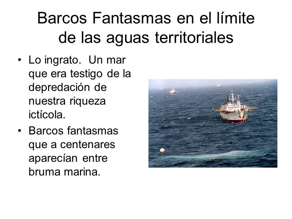 Barcos Fantasmas en el límite de las aguas territoriales Lo ingrato. Un mar que era testigo de la depredación de nuestra riqueza ictícola. Barcos fant