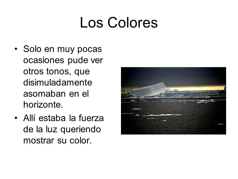 Los Colores Solo en muy pocas ocasiones pude ver otros tonos, que disimuladamente asomaban en el horizonte. Allí estaba la fuerza de la luz queriendo