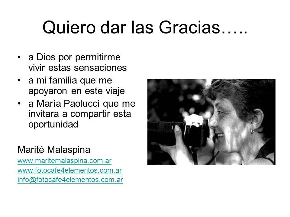 Quiero dar las Gracias….. a Dios por permitirme vivir estas sensaciones a mi familia que me apoyaron en este viaje a María Paolucci que me invitara a