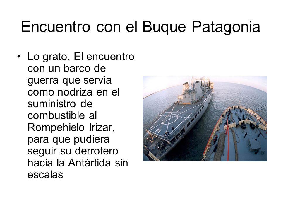 Encuentro con el Buque Patagonia Lo grato. El encuentro con un barco de guerra que servía como nodriza en el suministro de combustible al Rompehielo I