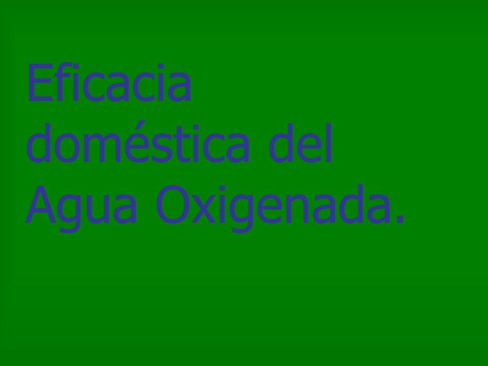 Eficacia doméstica del Agua Oxigenada.