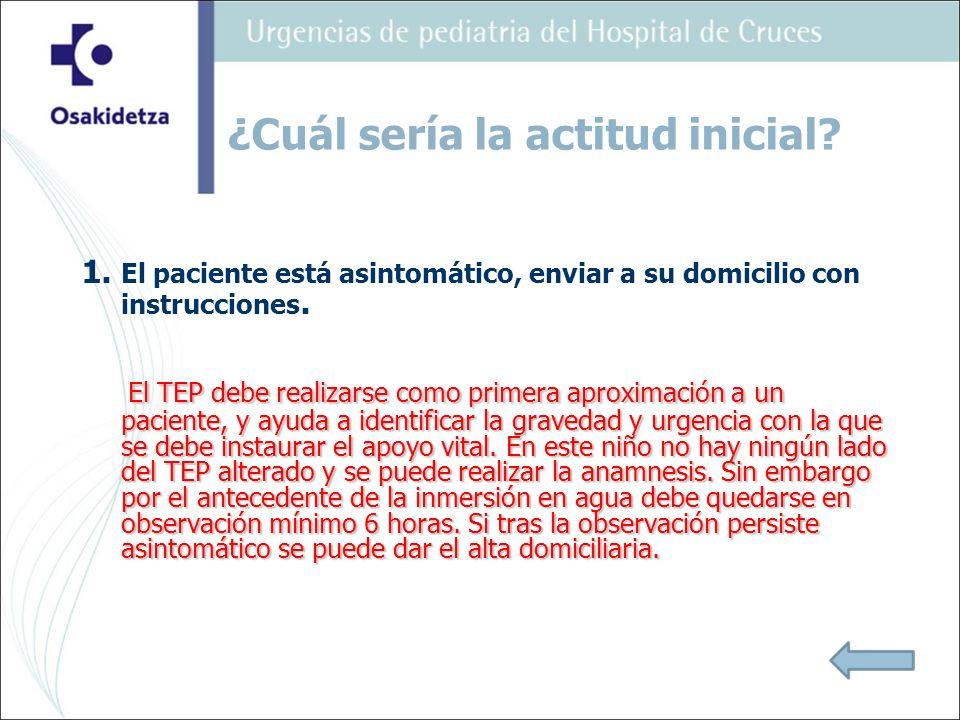 1. El paciente está asintomático, enviar a su domicilio con instrucciones. El TEP debe realizarse como primera aproximación a un paciente, y ayuda a i