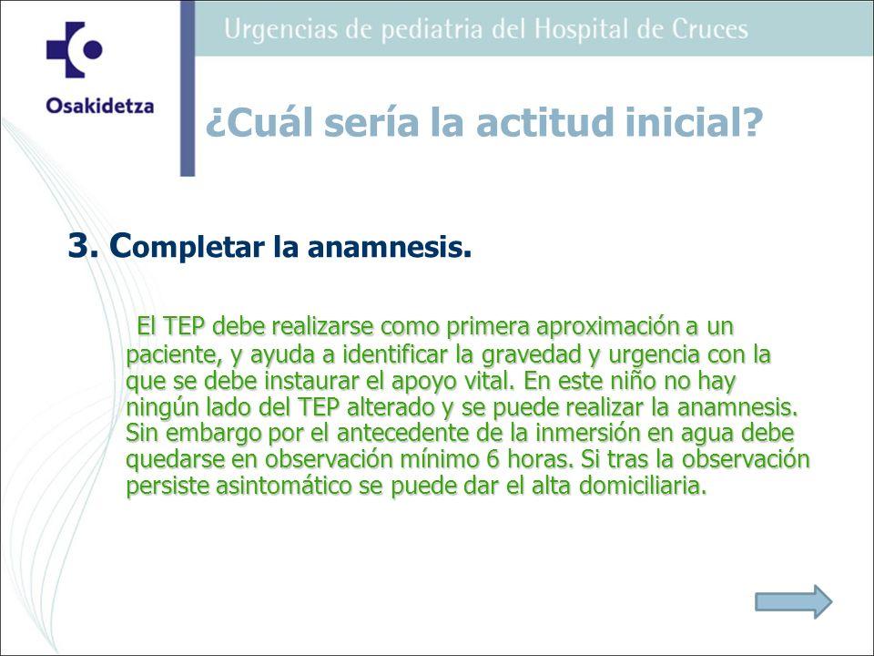 3. C ompletar la anamnesis. El TEP debe realizarse como primera aproximación a un paciente, y ayuda a identificar la gravedad y urgencia con la que se
