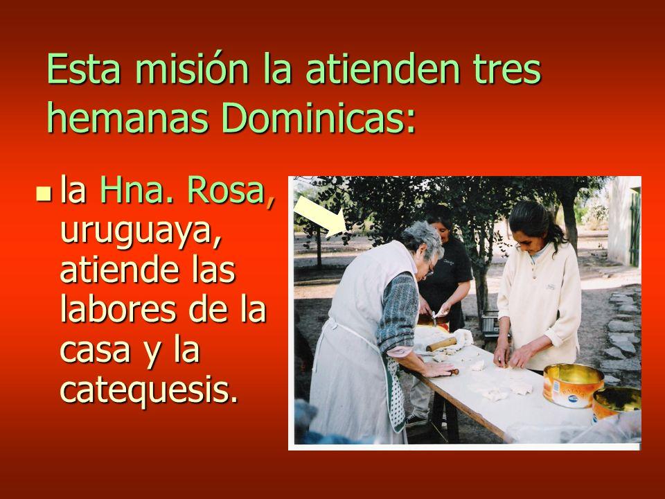 Esta misión la atienden tres hemanas Dominicas: la Hna.