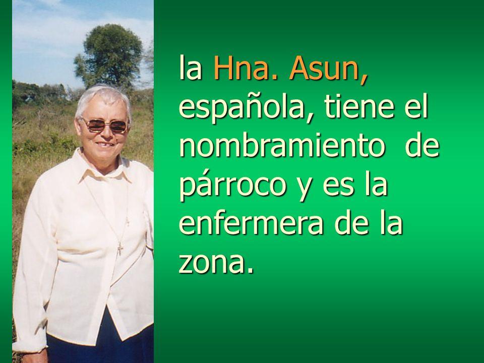 la Hna. Asun, española, tiene el nombramiento de párroco y es la enfermera de la zona.