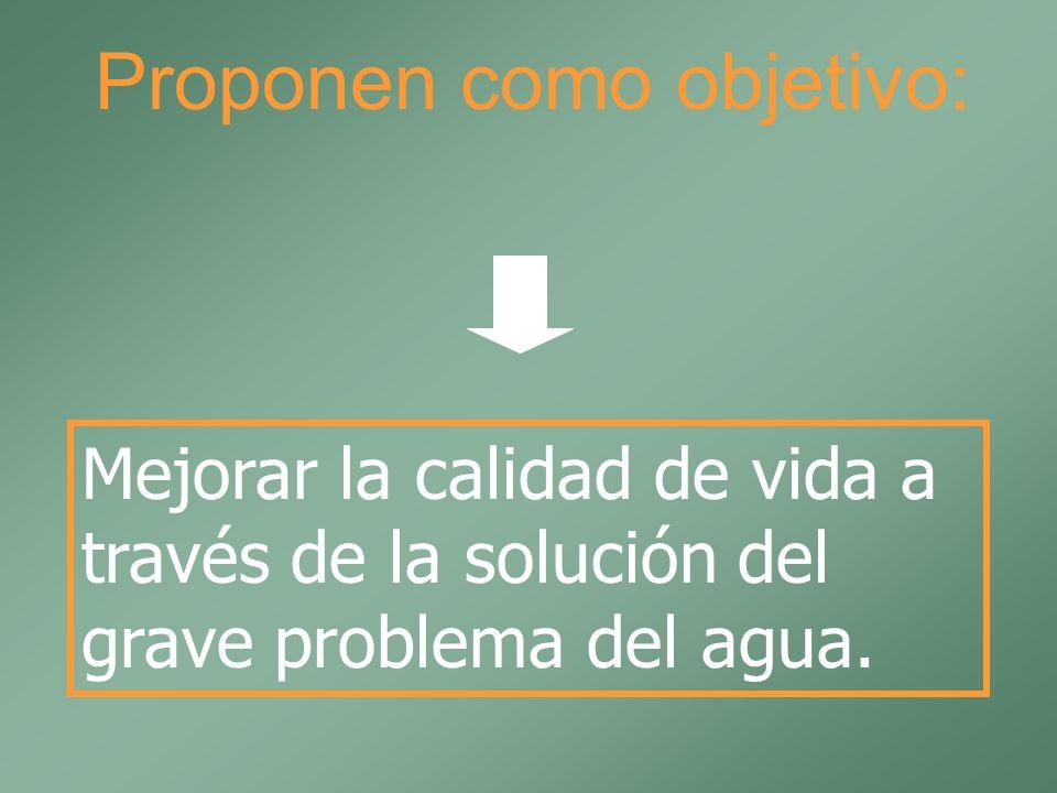 Proponen como objetivo: Mejorar la calidad de vida a través de la solución del grave problema del agua.